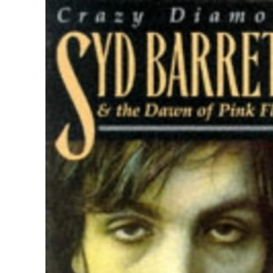 Syd Barrett and the Dawn of Pink Floyd: Crazy Diamond