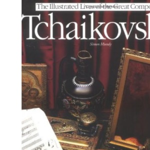 Tchaikovsky (Illustrated Lives of the Great Composers)