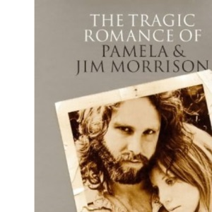 The Tragic Romance of Pamela and Jim Morrison: Angels Dance and Angels Die