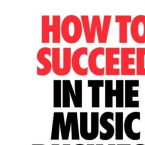 How to Succeed in the Music Business