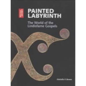 Painted Labyrinth: The World of the Lindisfarne Gospels