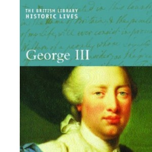 George III (British Library Historic Lives (British Library))