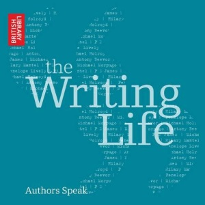 The Writing Life: Authors Speak (British Library Sound Archive)