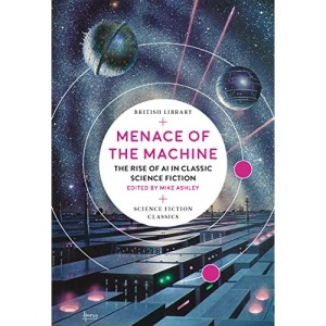 Menace of the Machine: The Rise of AI in Classic Science Fiction (British Library Science Fiction Classics): 7