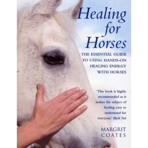 Healing For Horses: The Essential Guide to Using Hands-On Healing Energy with Horses