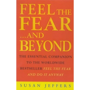 Feel the Fear...and Beyond: The Essential Companion To The Worldwide Bestseller Feel The Fear And Do It Anyway