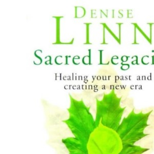 Sacred Legacies: Healing Your Past and Creating a New Era