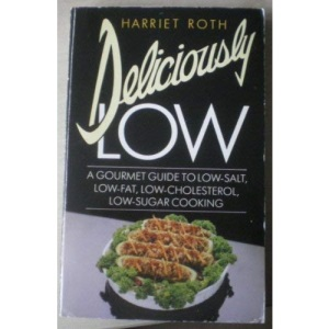 Deliciously Low: Gourmet Guide to Low-salt, Low-fat, Low-cholesterol, Low-sugar Cooking