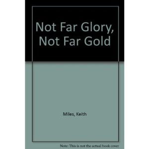 Not Far Glory, Not Far Gold