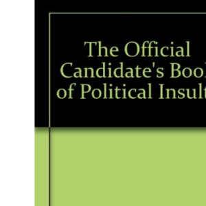 The Official Candidate's Book of Political Insults