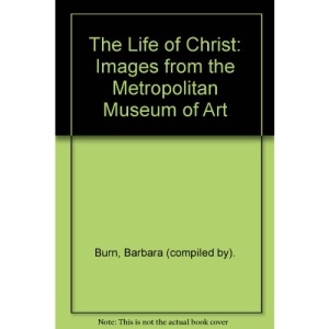 The Life of Christ: Images from the Metropolitan Museum of Art
