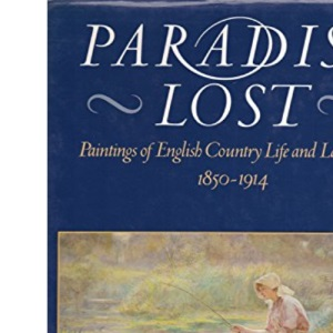 Paradise Lost: Paintings of English Country Life and Landscape, 1850-1914