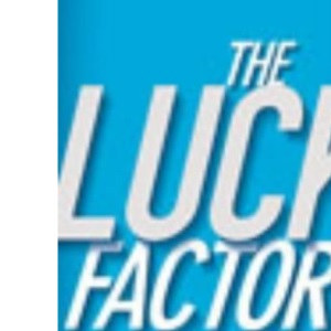 The Luck Factor: Change Your Luck and Change Your Life