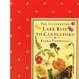 The Illustrated Lark Rise to Candleford (Cresset Library)