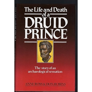 The Life and Death of a Druid Prince: Story of an Archaeological Sensation