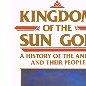 Kingdom of the Sun God: History of the Andes and Their People