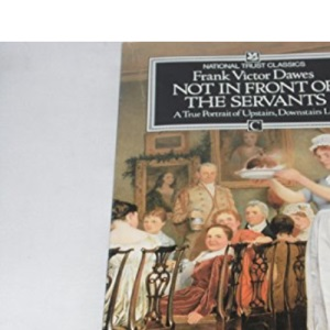 Not in Front of the Servants: A True Portrait of Upstairs, Downstairs Life (National Trust classics)