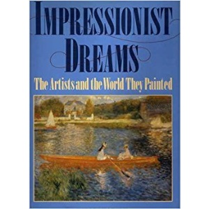 Impressionist Dreams: The Artists and the World They Paint