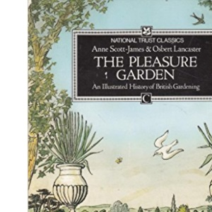 The Pleasure Garden: An Illustrated History of British Gardening (National Trust Classics)