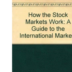 How the Stock Markets Work: A Guide to the International Markets