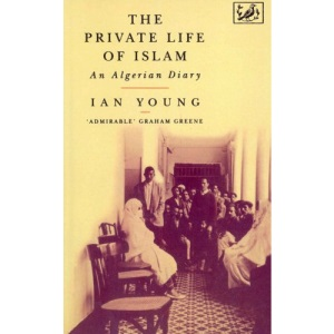 The Private Life of Islam: An Algerian Diary