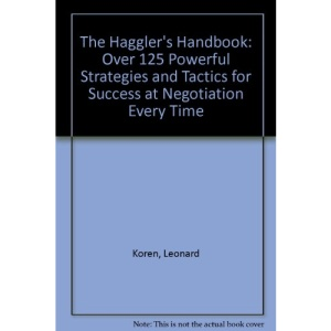 The Haggler's Handbook: Over 125 Powerful Strategies and Tactics for Success at Negotiation Every Time