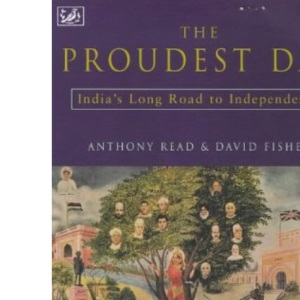 The Proudest Day: India's Long Road to Independencre: India's Long Road to Independence