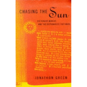 Chasing the Sun: Dictionary-makers and the Dictionaries They Made
