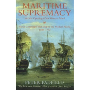 Maritime Supremacy and the Opening of the Western Mind: Naval Campaigns That Shaped the Modern World, 1588-1782