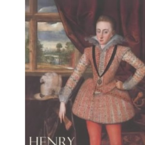 Henry, Prince of Wales and England's Lost Renaissance
