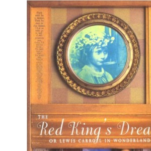 The Red King's Dream: Lewis Carroll in Wonderland
