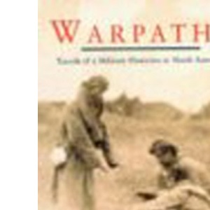 Warpaths: Travels of a Military Historian in North America (Pimlico)