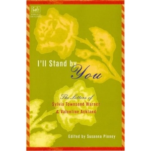 I'll Stand by You : The Letters of Sylvia Townsend Warner and Valentine Ackland
