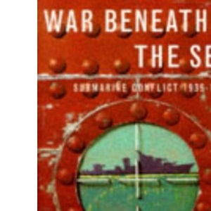 War Beneath the Sea: Submarine Conflict, 1939-45