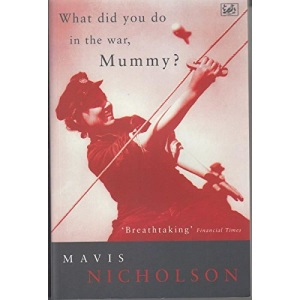What Did You Do in the War, Mummy?: Women in World War II (Pimlico)