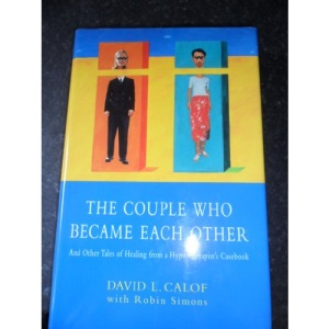 The Couple Who Became Each Other: And Other Tales of Healing from a Hypnotherapist's Casebook