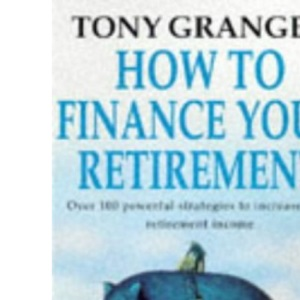 How to Finance Your Retirement (Century business)
