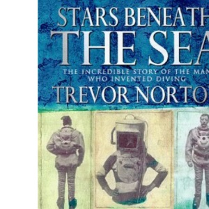 Stars Beneath the Sea: The Extraordinary Lives of the Pioneers of Diving