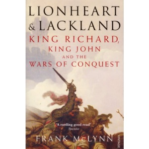 Lionheart and Lackland: King Richard, King John and the Wars of Conquest