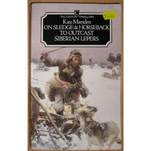 On Sledge and Horseback to Outcast Siberian Lepers (The CenturyTravellers)