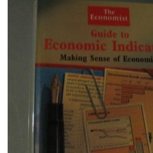 Economist Guide to Economic Indicators: Making Sense of Economics (The Economist guide)