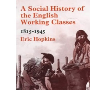 A Social History of the English Working Classes, 1815-1945