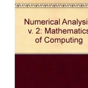Numerical Analysis: v. 2: Mathematics of Computing (Numerical Analysis: Mathematics of Computing)