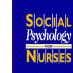 Social Psychology for Nurses: Understanding Interactions in Health Care