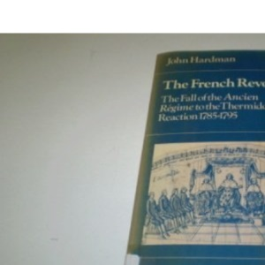 The French Revolution: The Fall of the Ancien Regime to the Thermidorian Reaction, 1785-95 (Documents of Modern History)