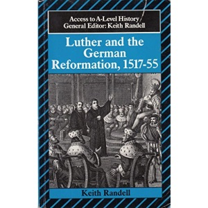 Luther and the German Reformation, 1517-55 (Access to A-Level History)