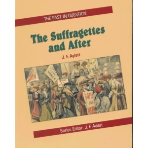 The Suffragettes and After (Past in question)
