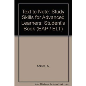 Text to Note: Study Skills for Advanced Learners: Student's Book (EAP / ELT)