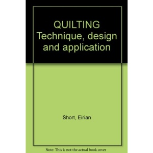 Quilting: Technique, Design and Application