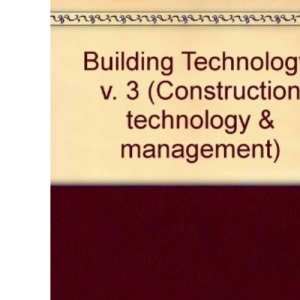 Building Technology: v. 3 (Construction Technology & Management)